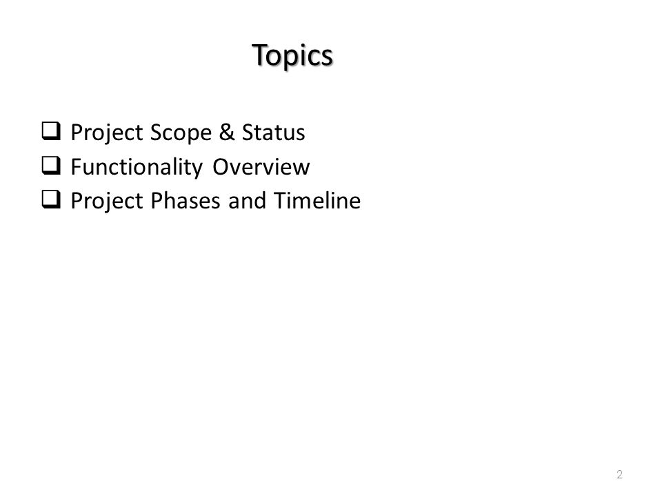 Topics Project Scope & Status Functionality Overview Project Phases and Timeline 2