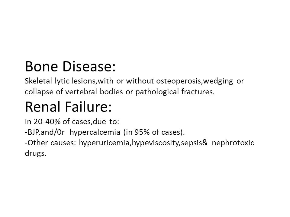 Hypercalcemia: Secondary to osteolysis----->polyurea,and polydypsia may lead to severe dehydration Hyperviscosity : usually associated with IgM M-protein---- ocular,hemostatic,and neurological disturbances.