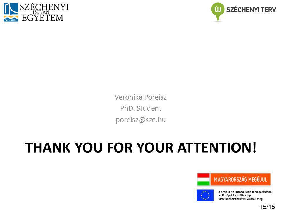 THANK YOU FOR YOUR ATTENTION! Veronika Poreisz PhD. Student poreisz@sze.hu 15/15