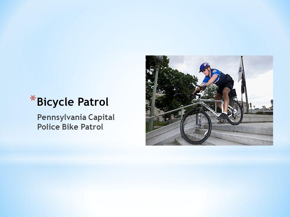 * Bicycle Patrol Pennsylvania Capital Police Bike Patrol