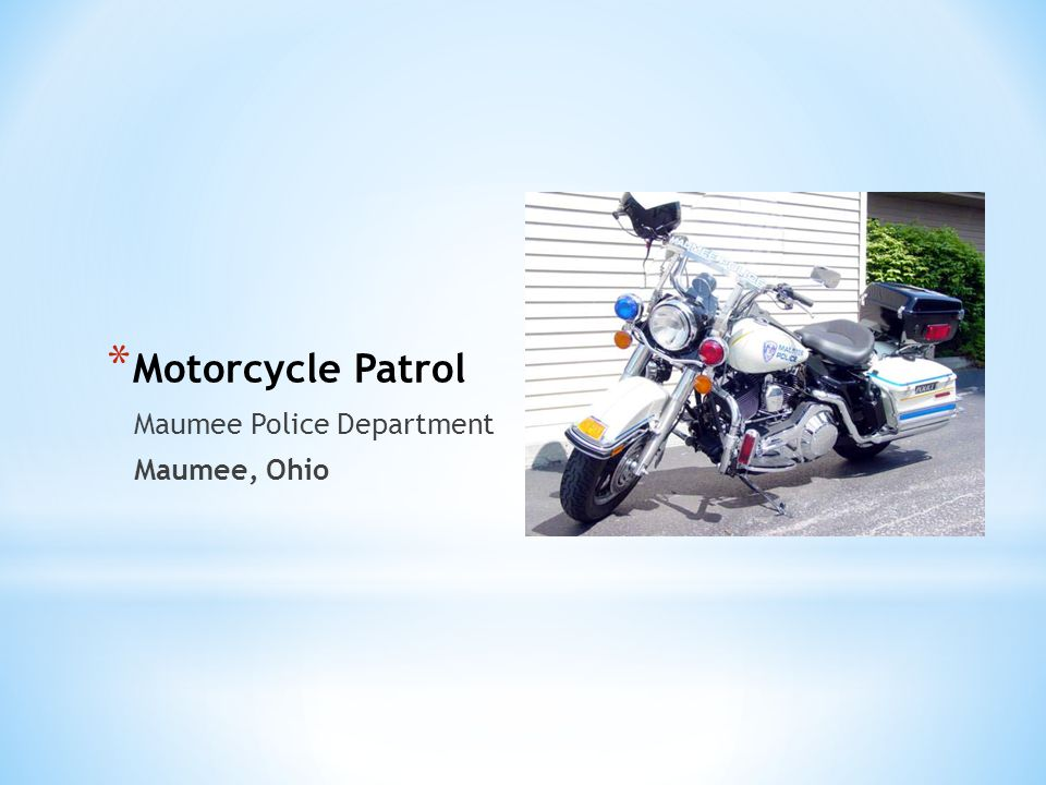 * Motorcycle Patrol Maumee Police Department Maumee, Ohio