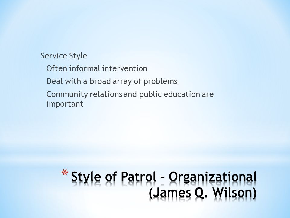 Service Style Often informal intervention Deal with a broad array of problems Community relations and public education are important