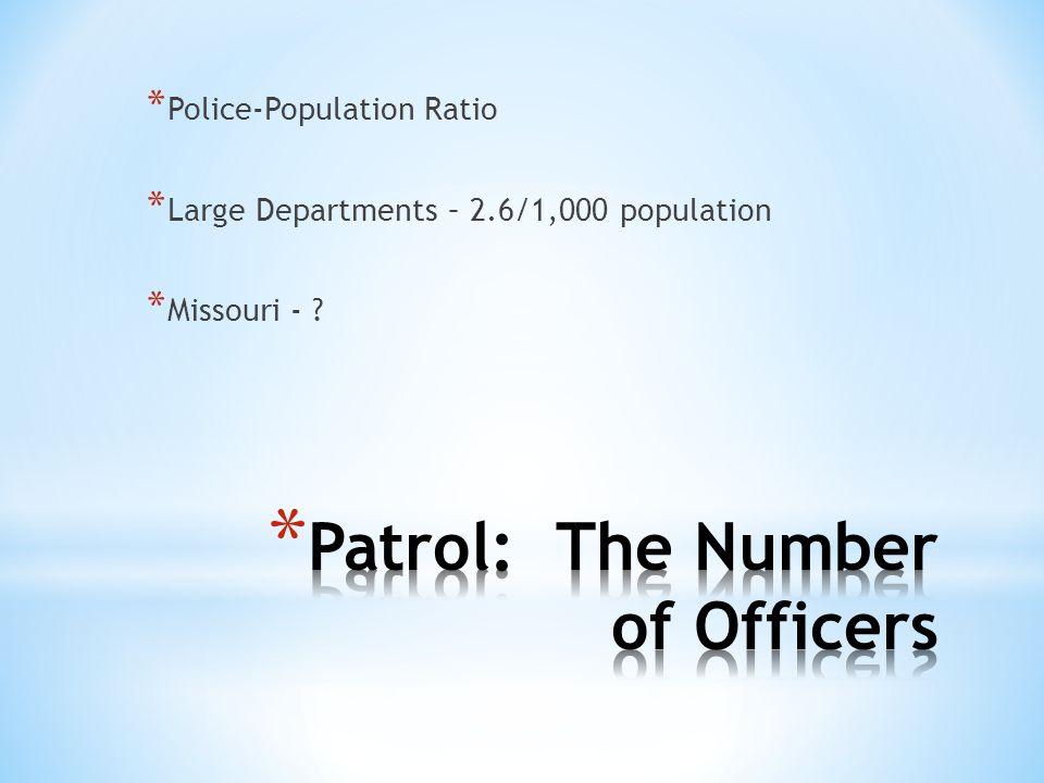 * Police-Population Ratio * Large Departments – 2.6/1,000 population * Missouri - ?