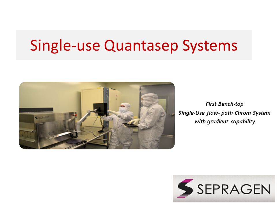 Single-use Quantasep Systems First Bench-top Single-Use flow- path Chrom System with gradient capability