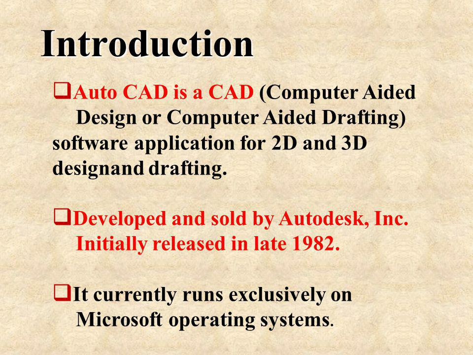 Auto CAD is a CAD (Computer Aided Design or Computer Aided Drafting) software application for 2D and 3D designand drafting. Developed and sold by Auto