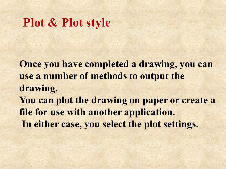 Once you have completed a drawing, you can use a number of methods to output the drawing. You can plot the drawing on paper or create a file for use w
