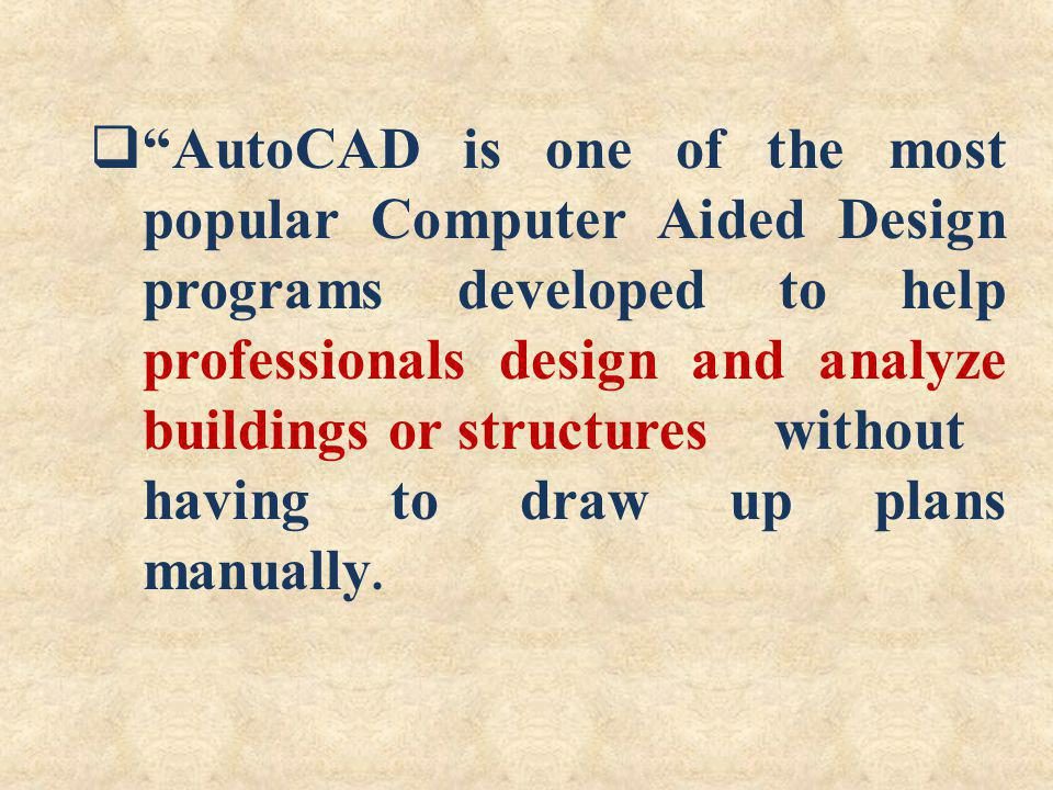 AutoCAD is one of the most popular Computer Aided Design programs developed to help professionals design and analyze buildings or structures without h