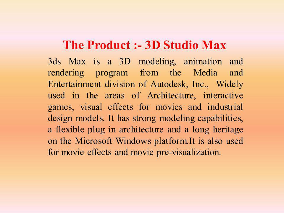 3ds Max is a 3D modeling, animation and rendering program from the Media and Entertainment division of Autodesk, Inc., Widely used in the areas of Arc