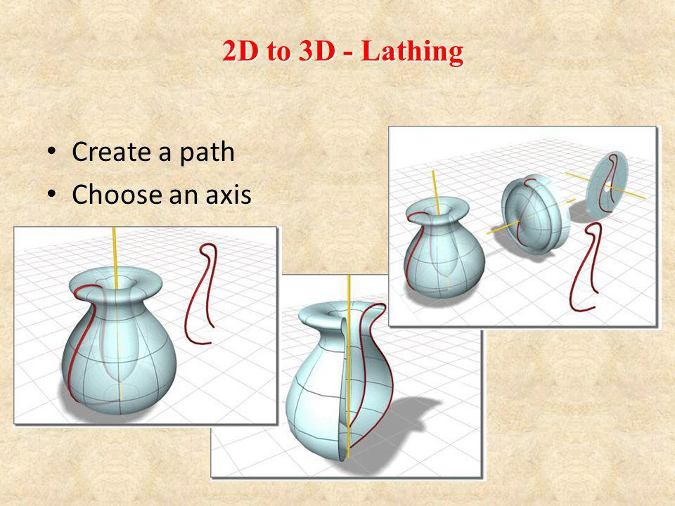 Create a path Choose an axis 2D to 3D - Lathing