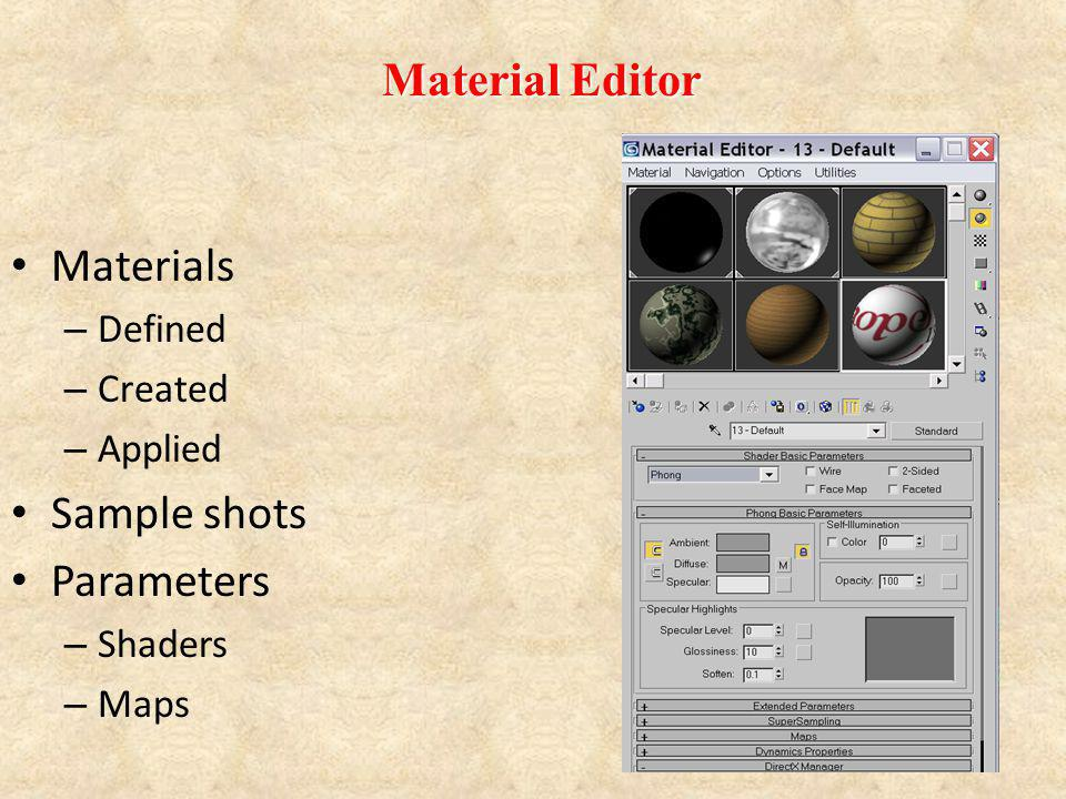 Materials – Defined – Created – Applied Sample shots Parameters – Shaders – Maps Material Editor