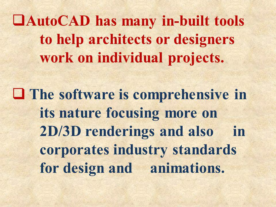 AutoCAD has many in-built tools to help architects or designers work on individual projects. The software is comprehensive in its nature focusing more
