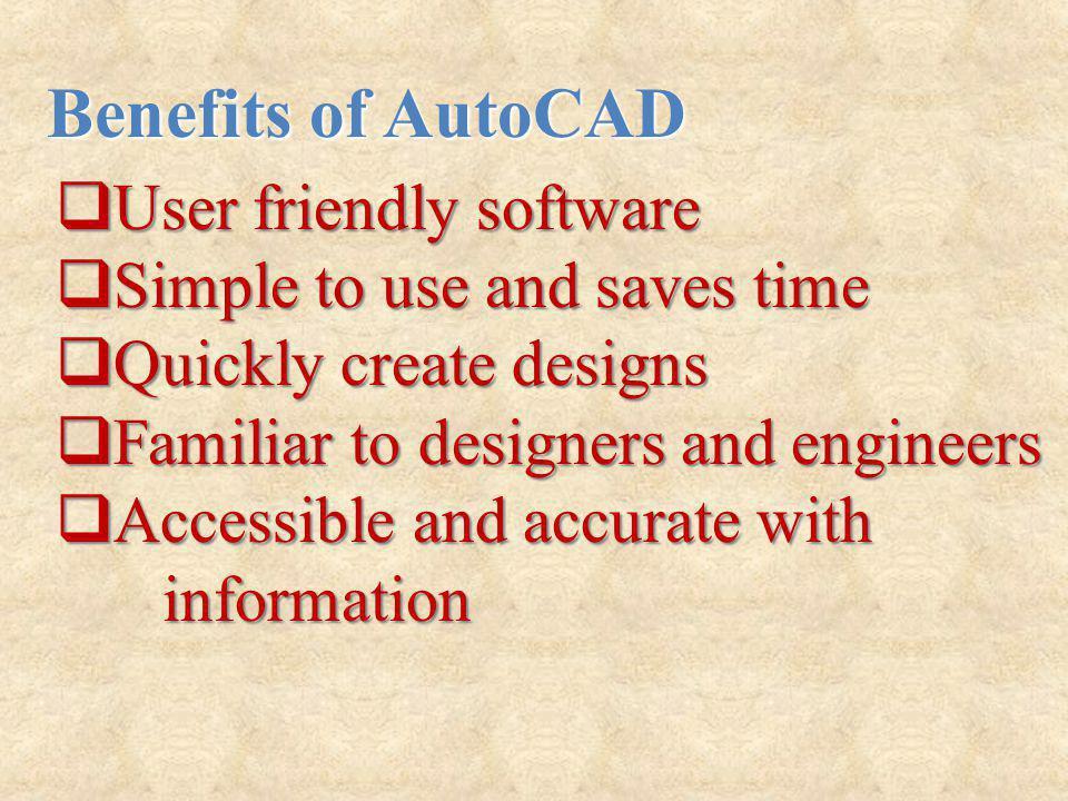 User friendly software User friendly software Simple to use and saves time Simple to use and saves time Quickly create designs Quickly create designs