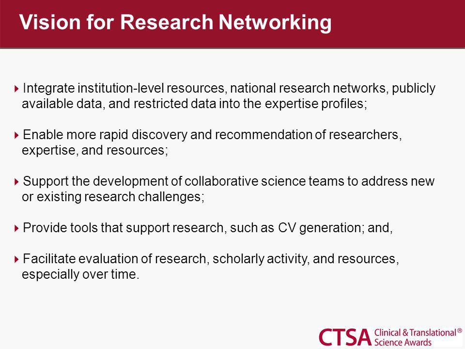 Vision for Research Networking Integrate institution-level resources, national research networks, publicly available data, and restricted data into th