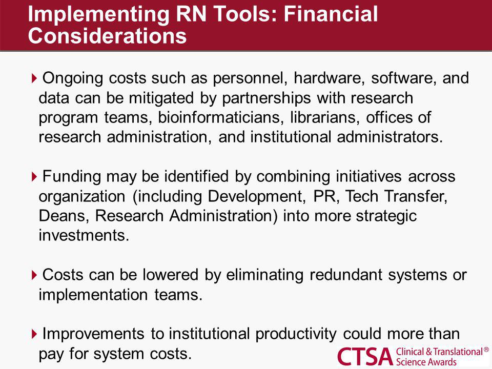Implementing RN Tools: Financial Considerations Ongoing costs such as personnel, hardware, software, and data can be mitigated by partnerships with re