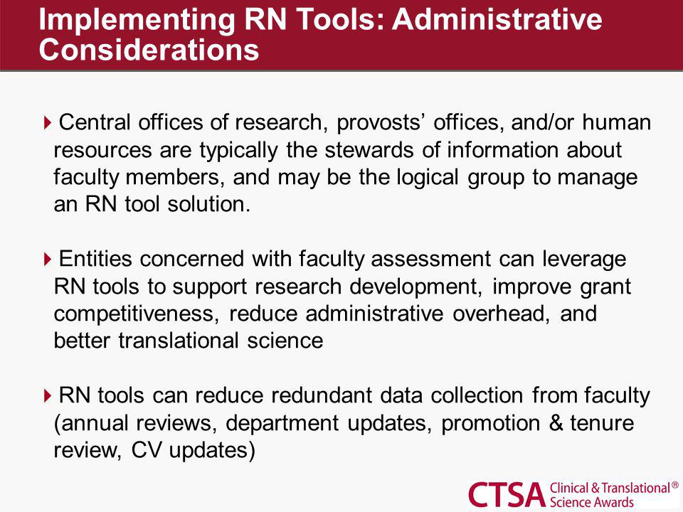 Implementing RN Tools: Administrative Considerations Central offices of research, provosts offices, and/or human resources are typically the stewards