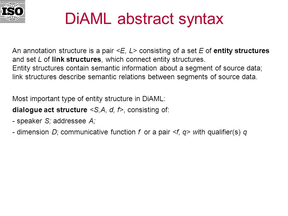 DiAML abstract syntax An annotation structure is a pair consisting of a set E of entity structures and set L of link structures, which connect entity structures.