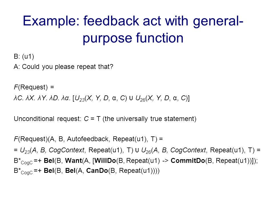 Example: feedback act with general- purpose function B: (u1) A: Could you please repeat that.