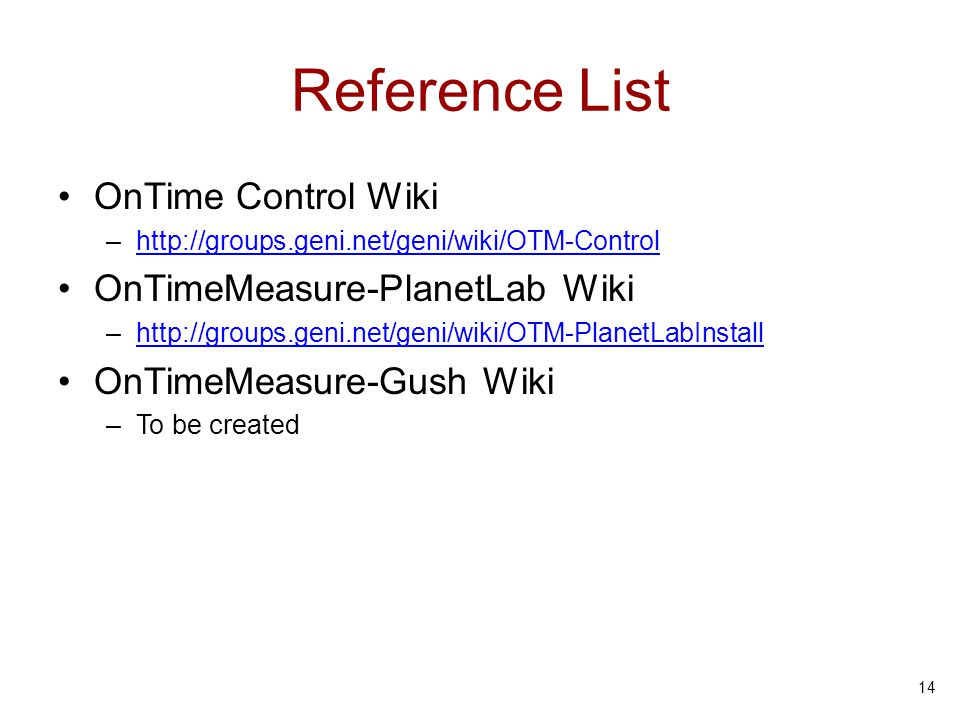 Reference List OnTime Control Wiki –http://groups.geni.net/geni/wiki/OTM-Controlhttp://groups.geni.net/geni/wiki/OTM-Control OnTimeMeasure-PlanetLab W