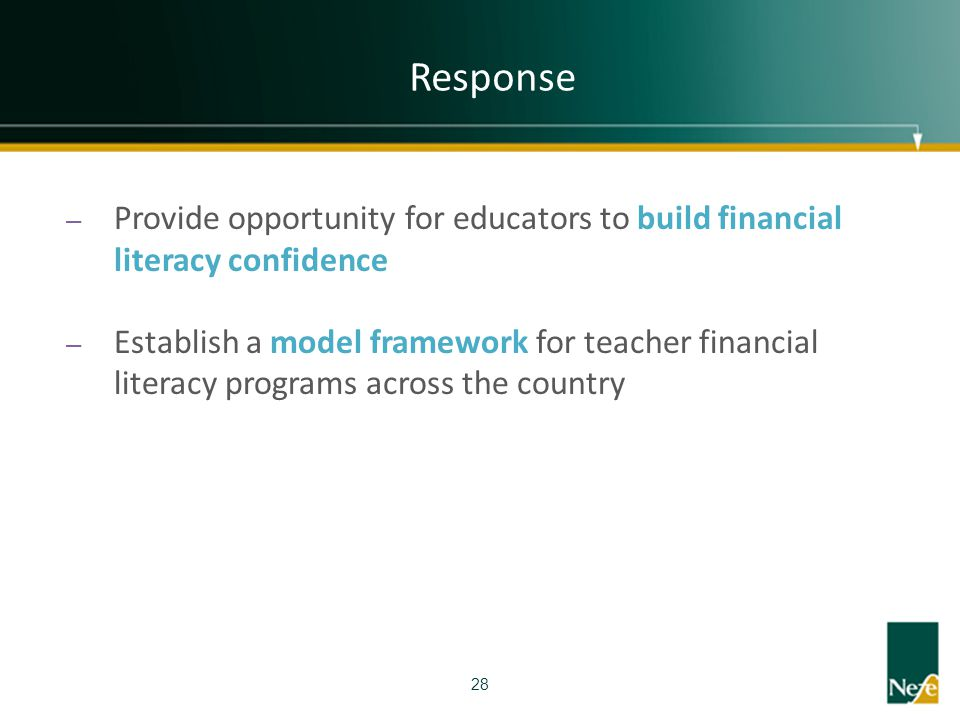 Response – Provide opportunity for educators to build financial literacy confidence – Establish a model framework for teacher financial literacy progr