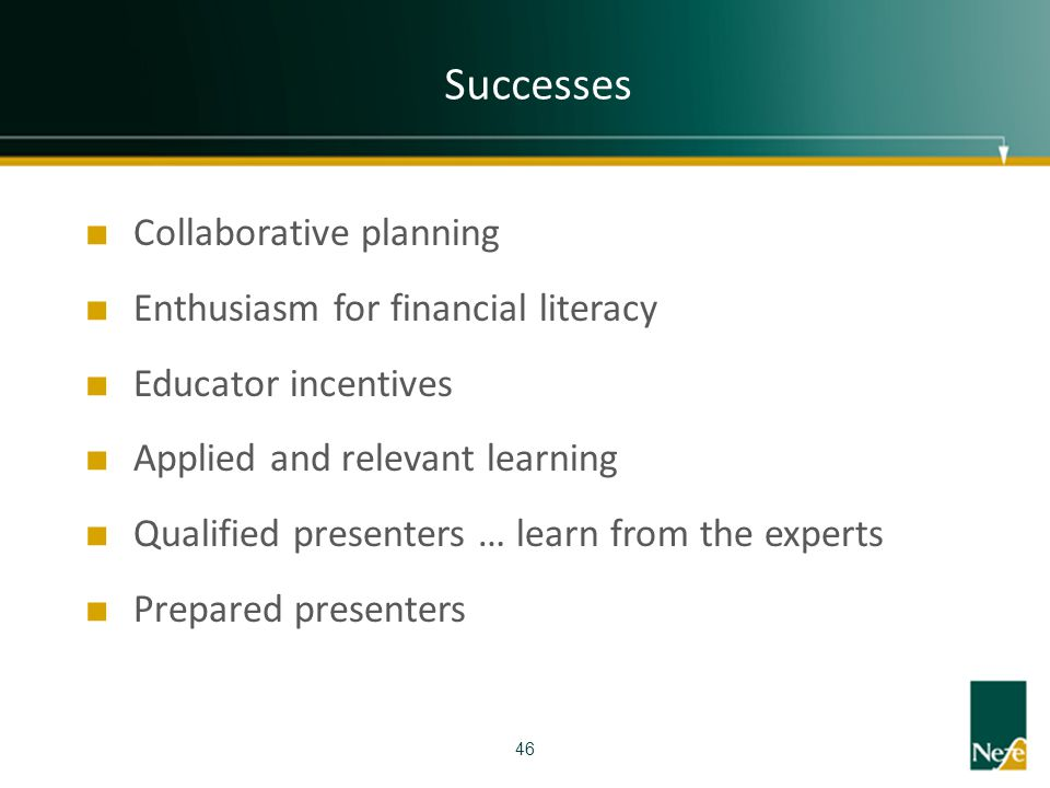Successes Collaborative planning Enthusiasm for financial literacy Educator incentives Applied and relevant learning Qualified presenters … learn from