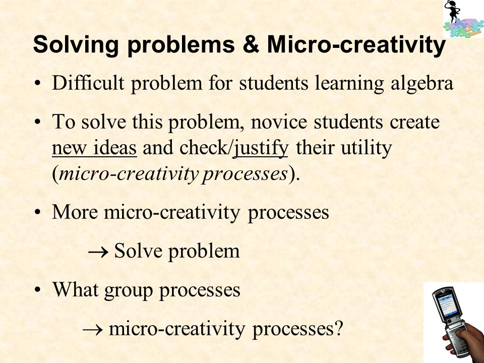 Difficult problem for students learning algebra To solve this problem, novice students create new ideas and check/justify their utility (micro-creativity processes).