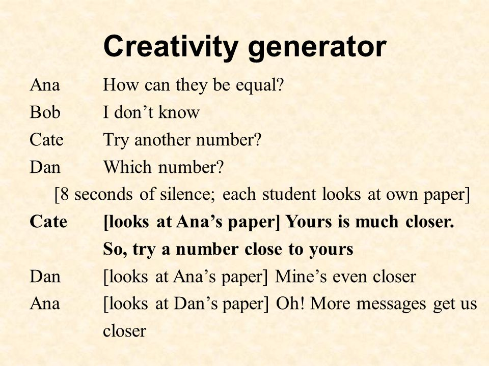 Creativity generator AnaHow can they be equal. BobI dont know CateTry another number.