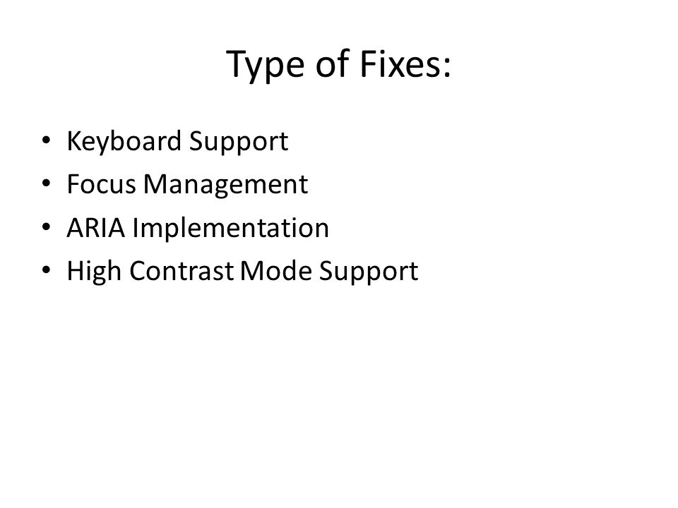 Type of Fixes: Keyboard Support Focus Management ARIA Implementation High Contrast Mode Support