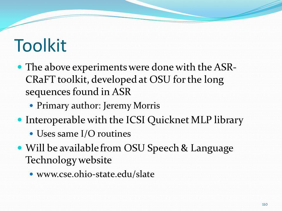 Toolkit The above experiments were done with the ASR- CRaFT toolkit, developed at OSU for the long sequences found in ASR Primary author: Jeremy Morri