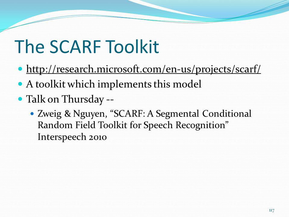 The SCARF Toolkit http://research.microsoft.com/en-us/projects/scarf/ A toolkit which implements this model Talk on Thursday -- Zweig & Nguyen, SCARF: