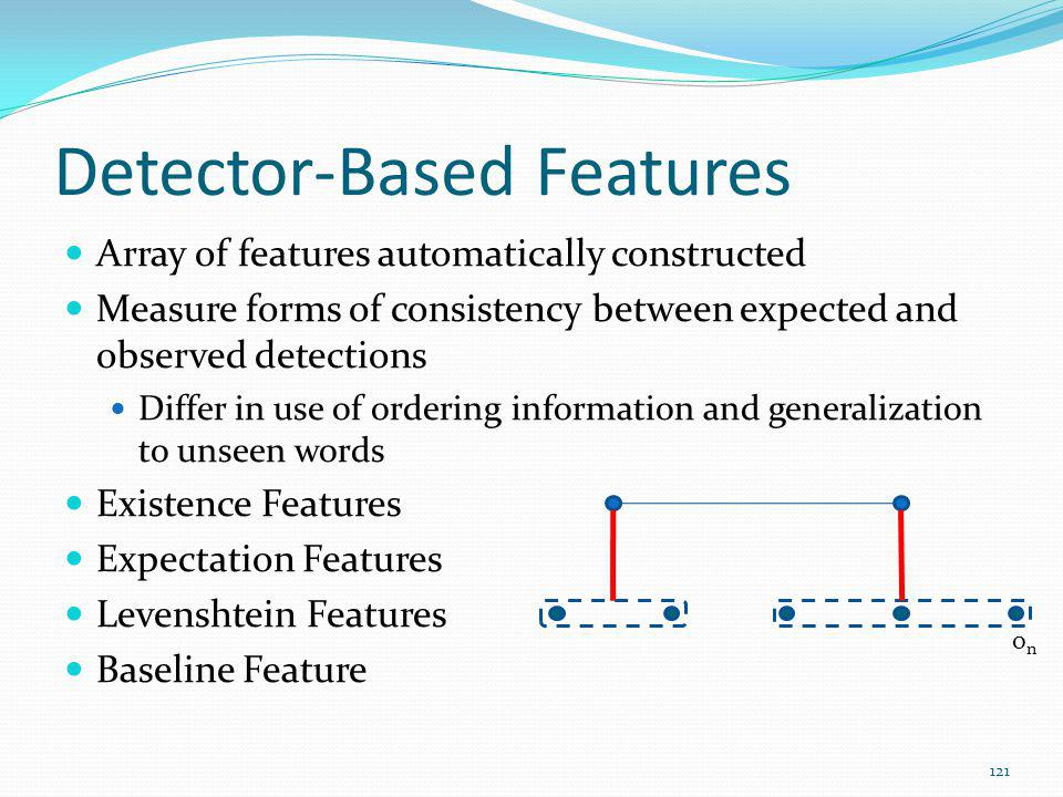 Detector-Based Features Array of features automatically constructed Measure forms of consistency between expected and observed detections Differ in us