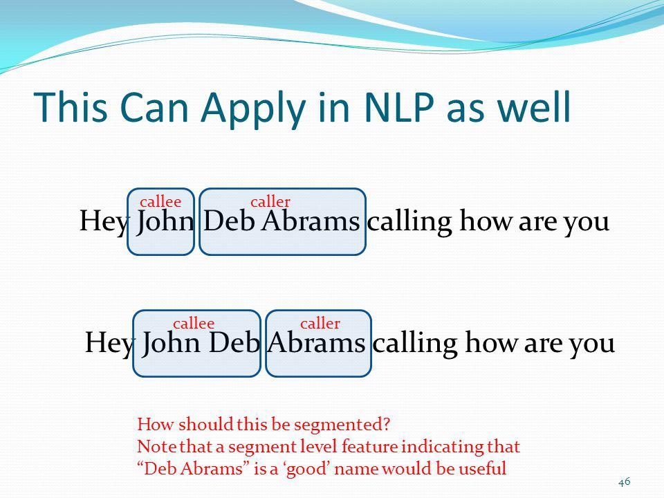 This Can Apply in NLP as well Hey John Deb Abrams calling how are you caller Hey John Deb Abrams calling how are you caller callee How should this be