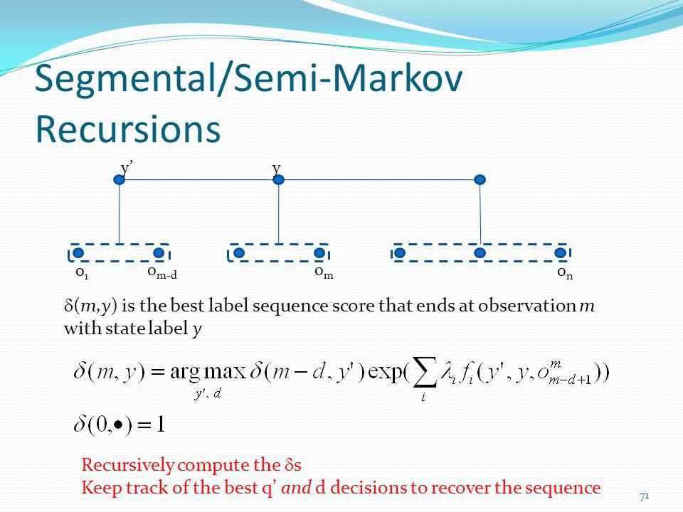 Segmental/Semi-Markov Recursions (m,y) is the best label sequence score that ends at observation m with state label y Recursively compute the s Keep t