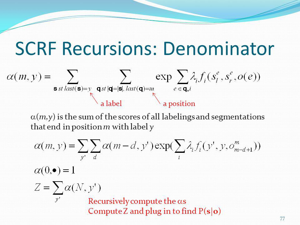 SCRF Recursions: Denominator (m,y) is the sum of the scores of all labelings and segmentations that end in position m with label y Recursively compute