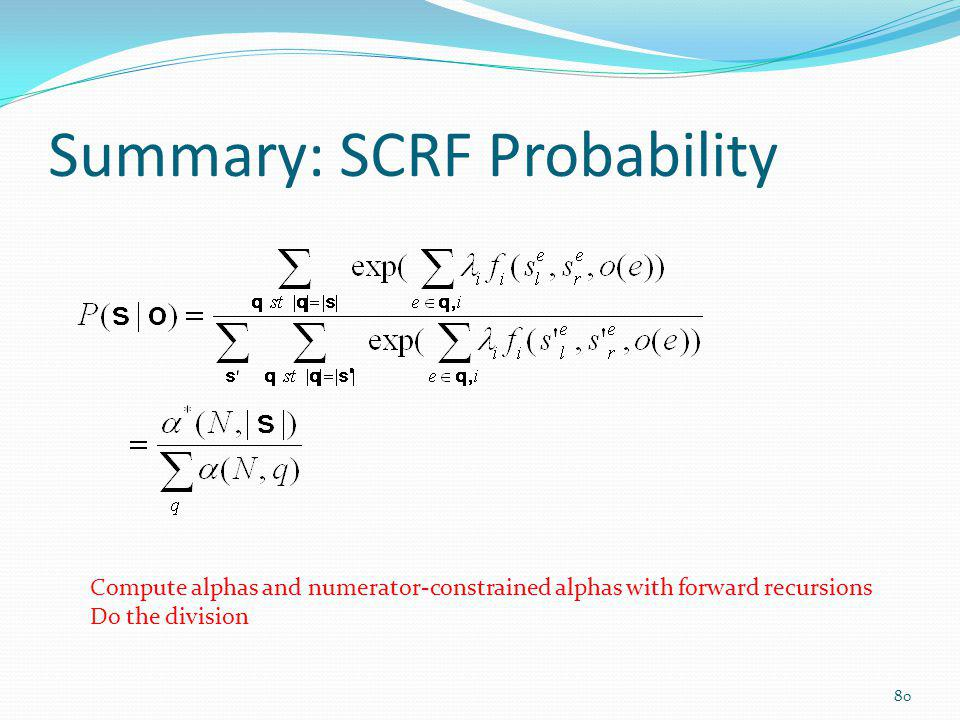 Summary: SCRF Probability Compute alphas and numerator-constrained alphas with forward recursions Do the division 80