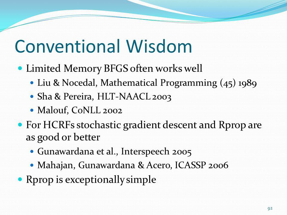 Conventional Wisdom Limited Memory BFGS often works well Liu & Nocedal, Mathematical Programming (45) 1989 Sha & Pereira, HLT-NAACL 2003 Malouf, CoNLL