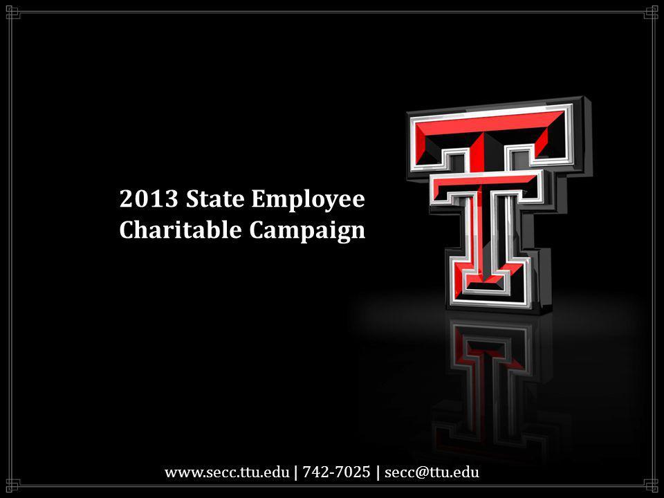 2013 State Employee Charitable Campaign www.secc.ttu.edu | 742-7025 | secc@ttu.edu