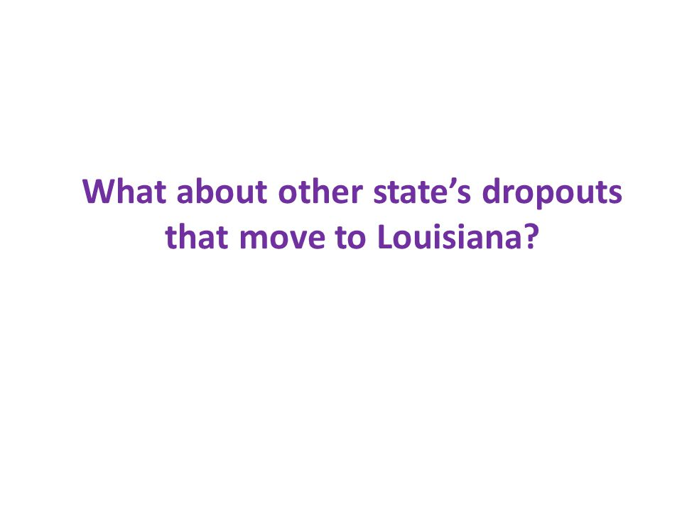What about other states dropouts that move to Louisiana