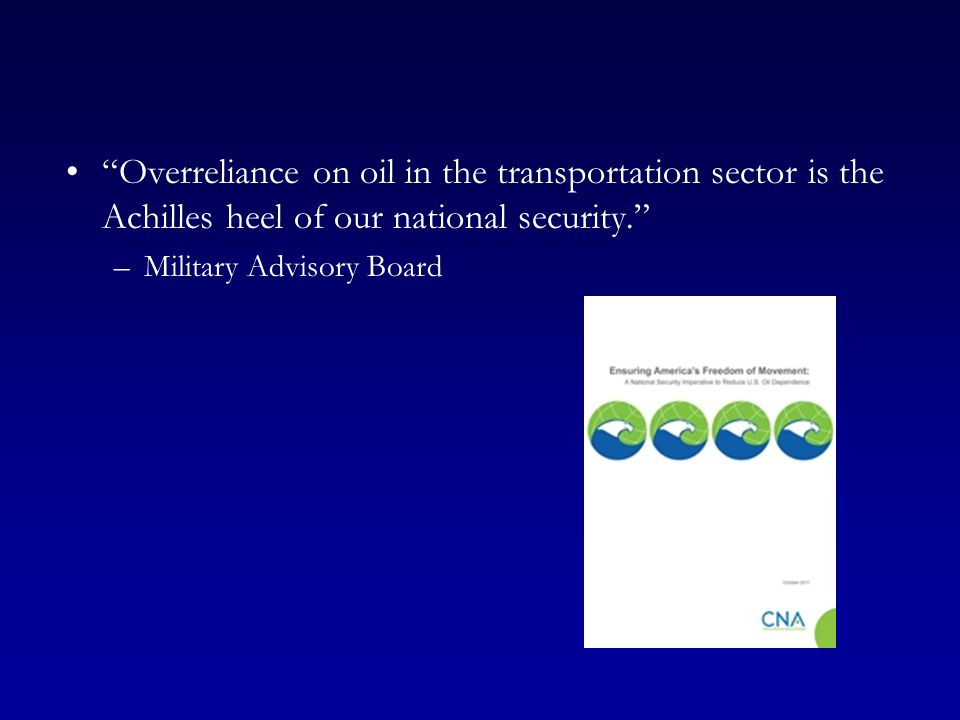 Overreliance on oil in the transportation sector is the Achilles heel of our national security.