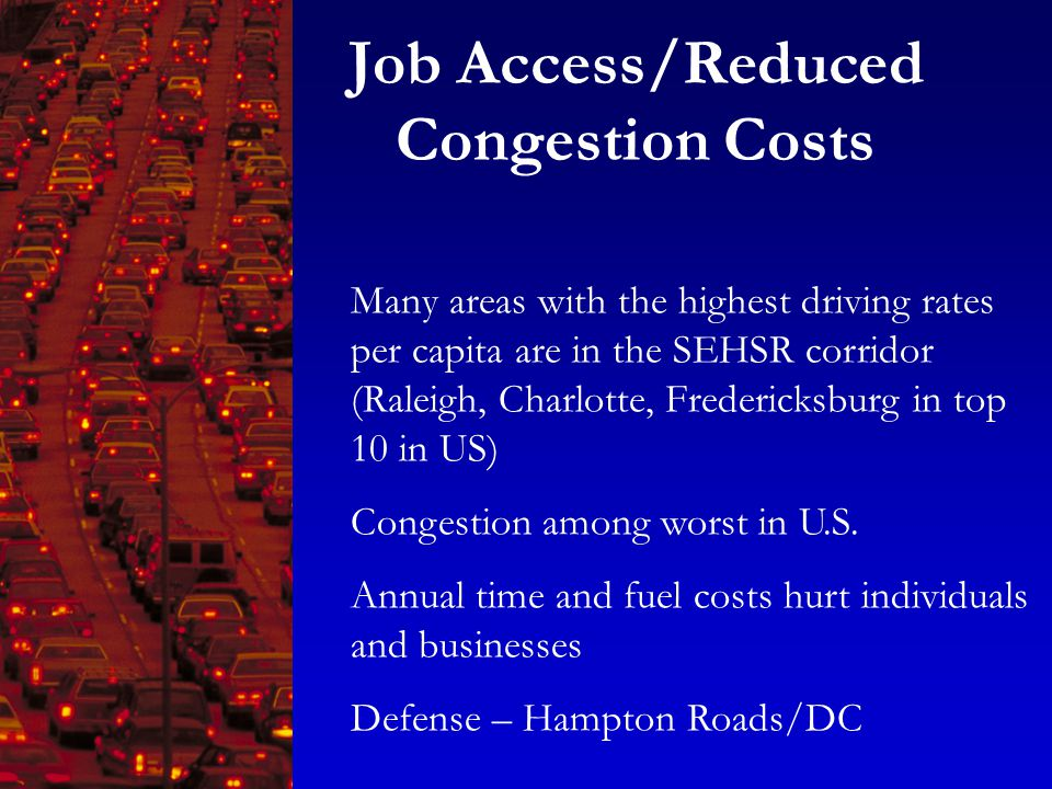 Many areas with the highest driving rates per capita are in the SEHSR corridor (Raleigh, Charlotte, Fredericksburg in top 10 in US) Congestion among worst in U.S.