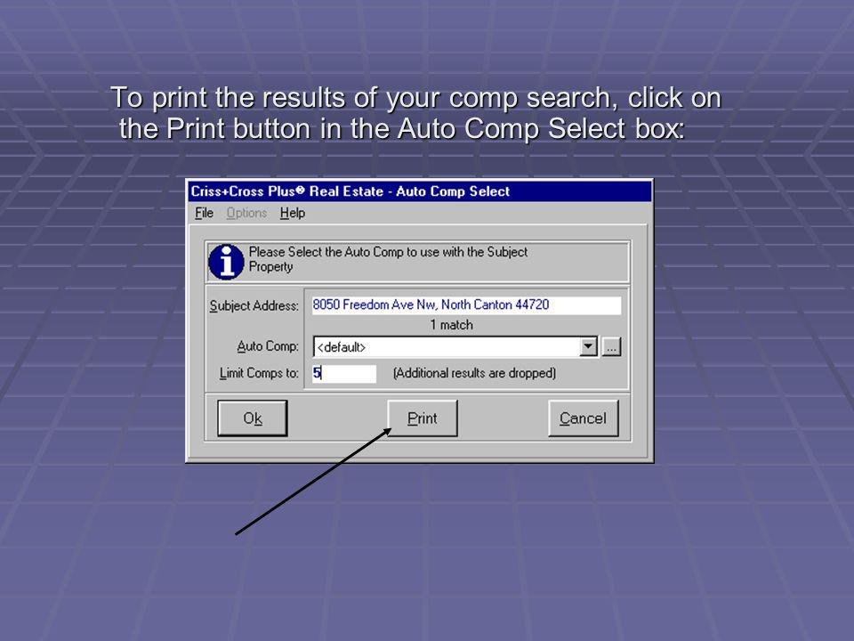 To print the results of your comp search, click on the Print button in the Auto Comp Select box: To print the results of your comp search, click on th