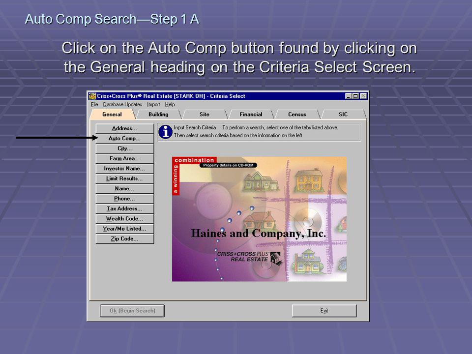 Auto Comp SearchStep 1 A Click on the Auto Comp button found by clicking on the General heading on the Criteria Select Screen. Click on the Auto Comp