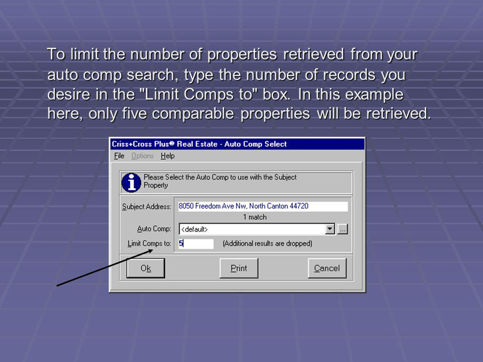 To limit the number of properties retrieved from your auto comp search, type the number of records you desire in the