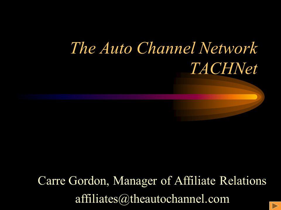 The Auto Channel Network TACHNet Carre Gordon, Manager of Affiliate Relations affiliates@theautochannel.com
