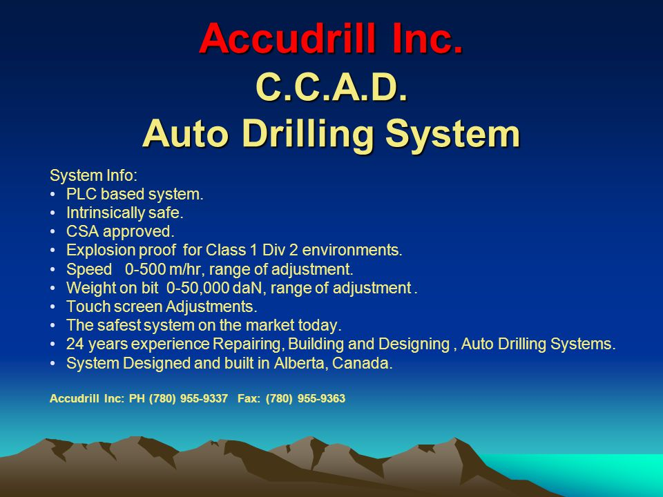 Accudrill Inc. C.C.A.D. Auto Drilling System System Info: PLC based system. Intrinsically safe. CSA approved. Explosion proof for Class 1 Div 2 enviro