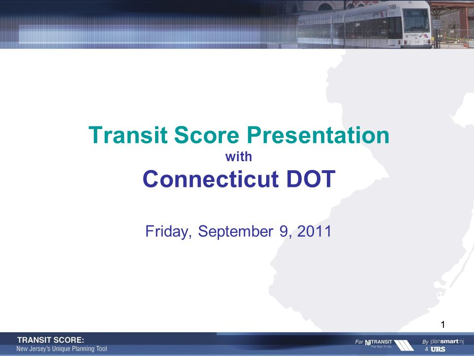 11 Transit Score Presentation with Connecticut DOT Friday, September 9, 2011