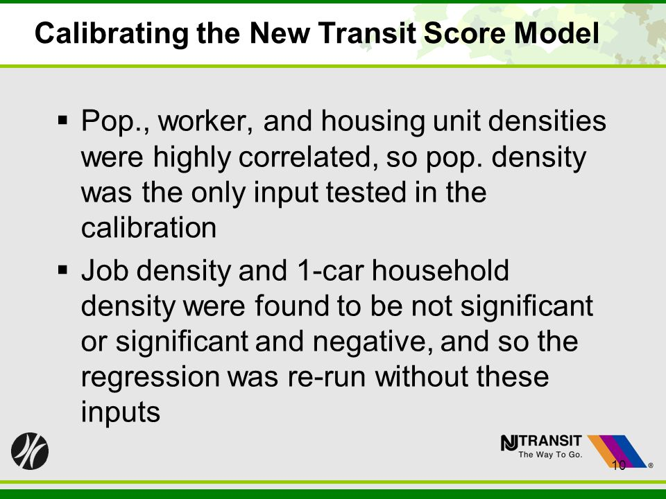 10 Calibrating the New Transit Score Model Pop., worker, and housing unit densities were highly correlated, so pop. density was the only input tested