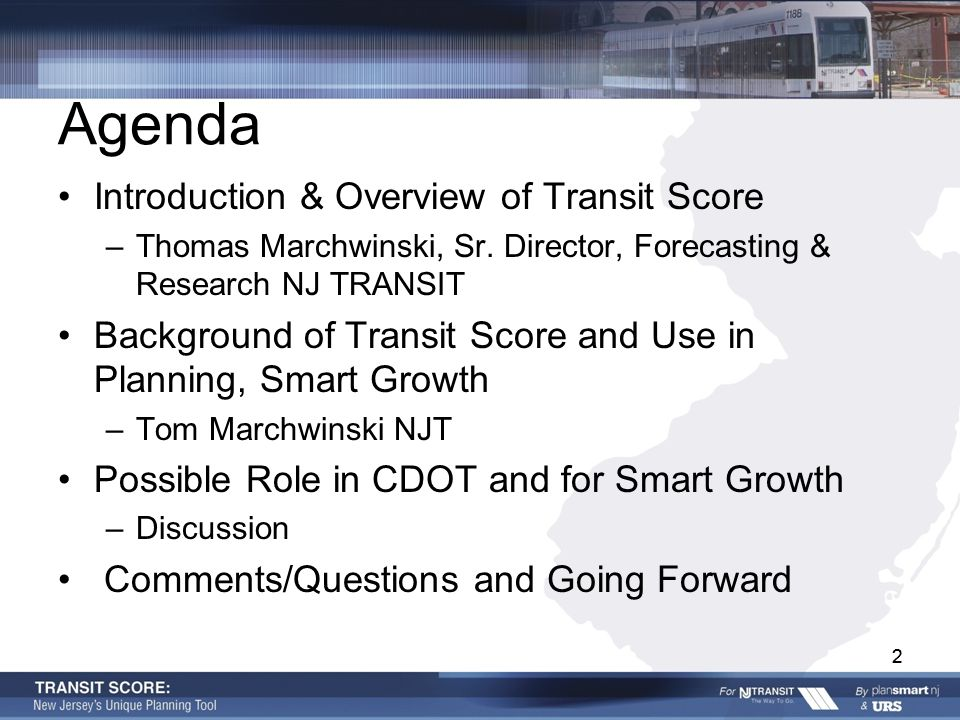 22 Agenda Introduction & Overview of Transit Score –Thomas Marchwinski, Sr. Director, Forecasting & Research NJ TRANSIT Background of Transit Score an