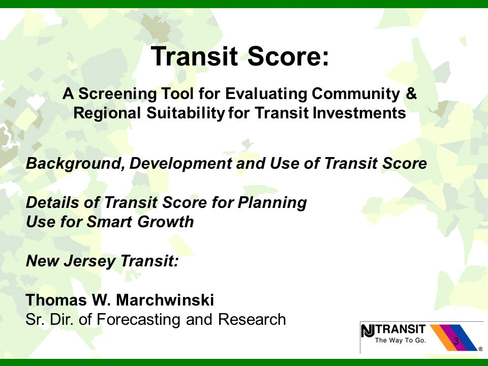 3 Transit Score: A Screening Tool for Evaluating Community & Regional Suitability for Transit Investments Background, Development and Use of Transit S