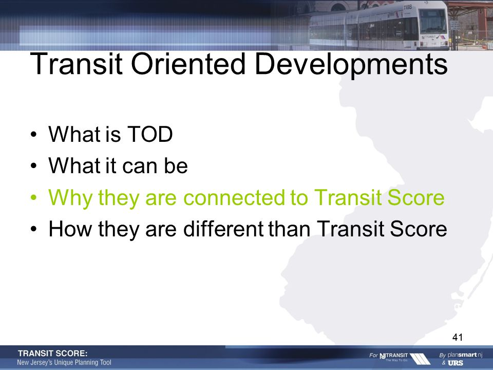 41 Transit Oriented Developments What is TOD What it can be Why they are connected to Transit Score How they are different than Transit Score 41