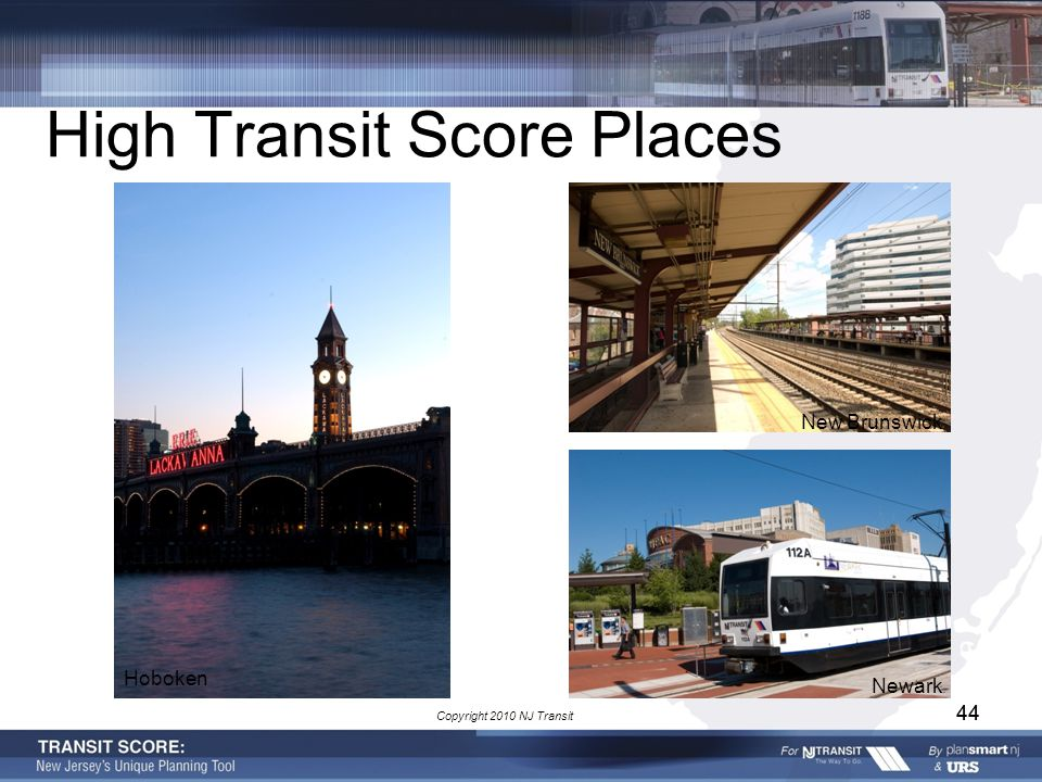 44 High Transit Score Places 44 Copyright 2010 NJ Transit Hoboken New Brunswick Newark